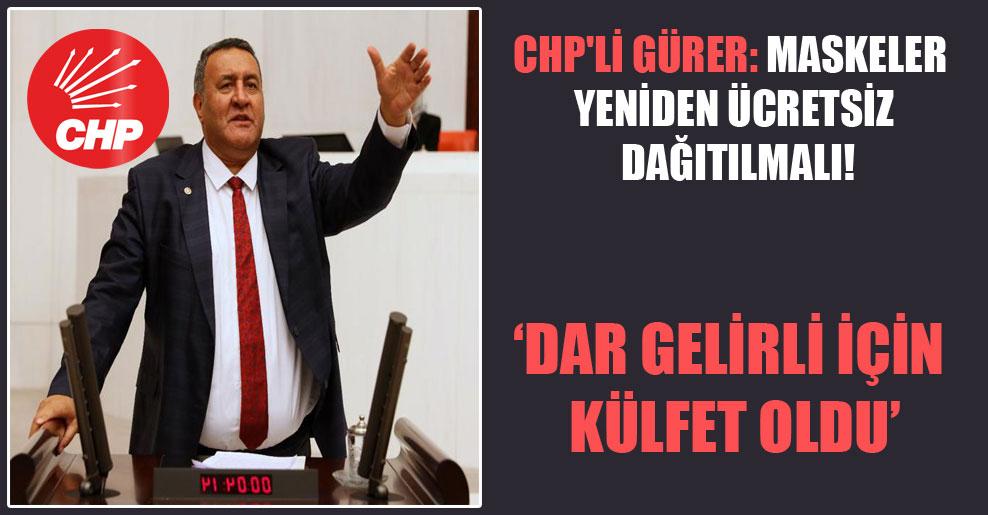 CHP'li Gürer: Maskeler yeniden ücretsiz dağıtılmalı!