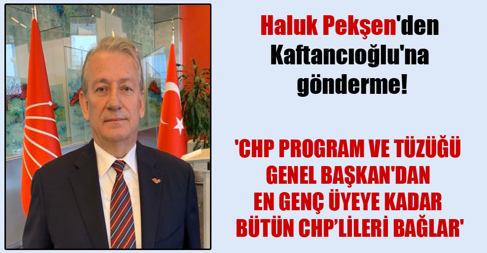 Haluk Pekşen'den Kaftancıoğlu'na  gönderme! 'CHP program ve tüzüğü Genel Başkan'dan en genç üyeye kadar bütün CHP'lileri bağlar'