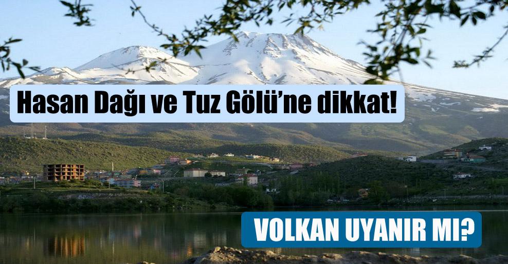 Hasan Dağı ve Tuz Gölü'ne dikkat!