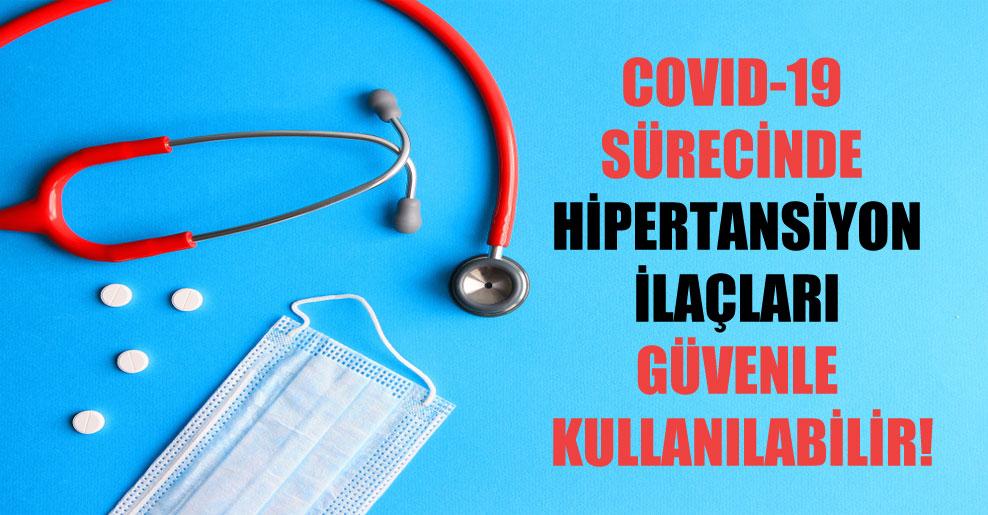 COVID-19 sürecinde hipertansiyon ilaçları güvenle kullanılabilir!
