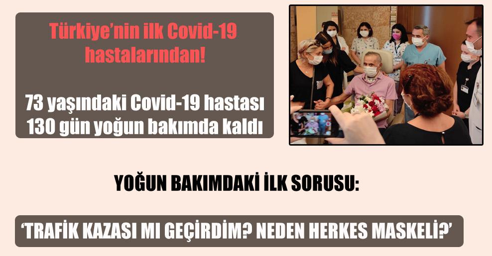 Türkiye'nin ilk Covid-19 hastalarından!  73 yaşındaki Covid-19 hastası 130 gün yoğun bakımda kaldı