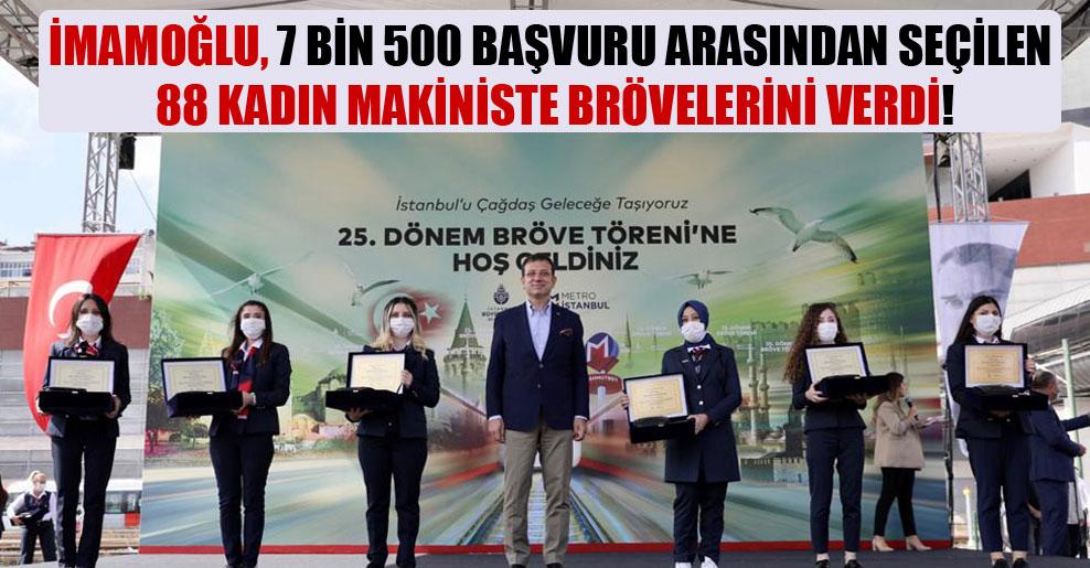 İmamoğlu, 7 bin 500 başvuru arasından seçilen 88 kadın makiniste brövelerini verdi!