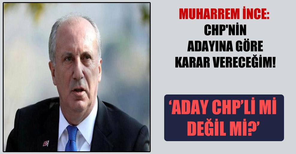 Muharrem İnce: CHP'nin adayına göre karar vereceğim!