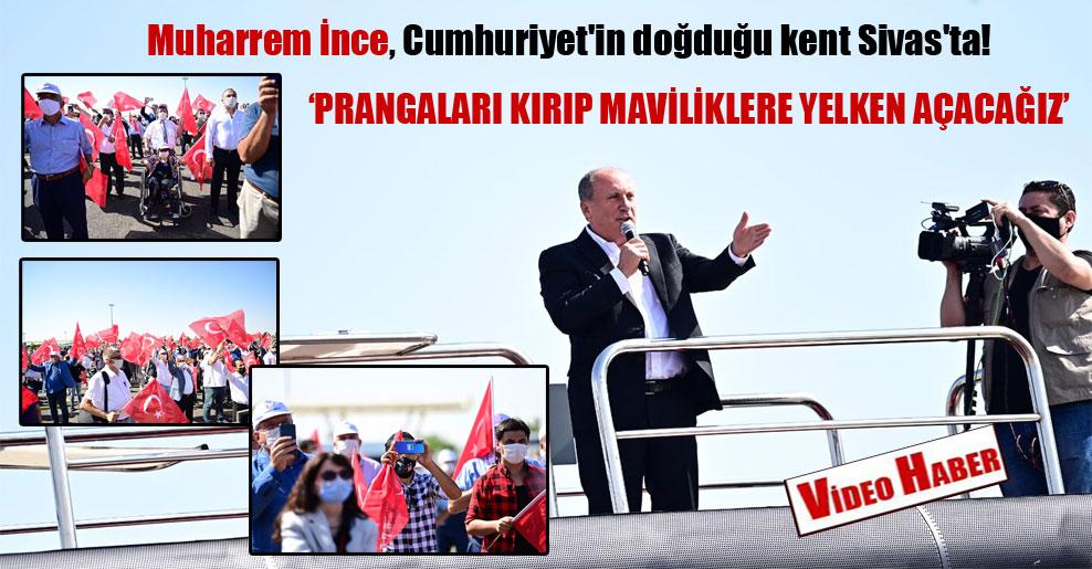 Muharrem İnce, Cumhuriyet'in doğduğu kent Sivas'ta!