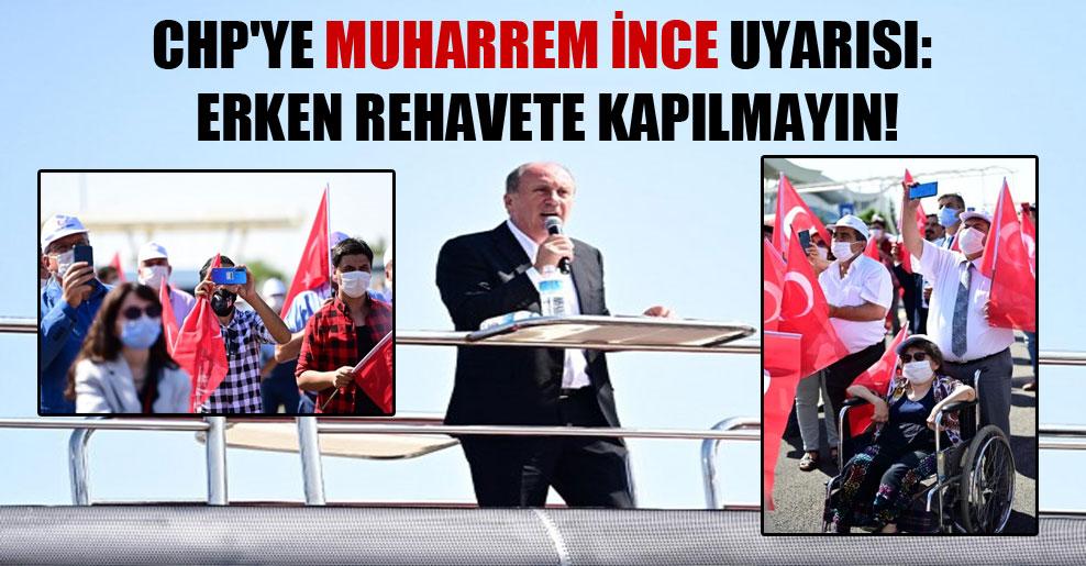 CHP'ye Muharrem İnce uyarısı: Erken rehavete kapılmayın!