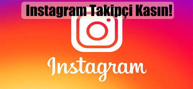 Instagram Takipçi Kasın!