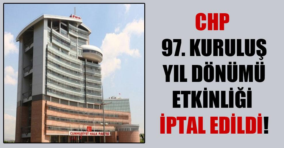 CHP 97. Kuruluş Yıl dönümü etkinliği iptal edildi!