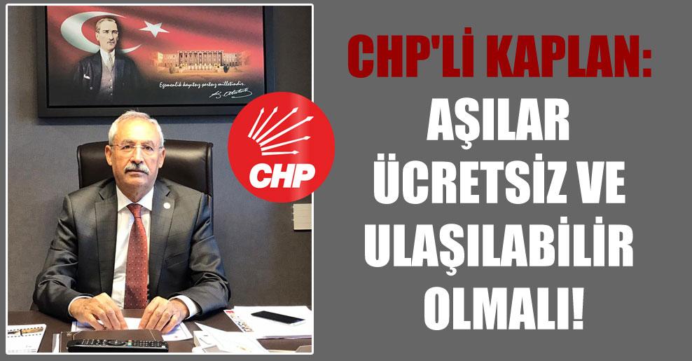 CHP'li Kaplan: Aşılar ücretsiz ve ulaşılabilir olmalı!