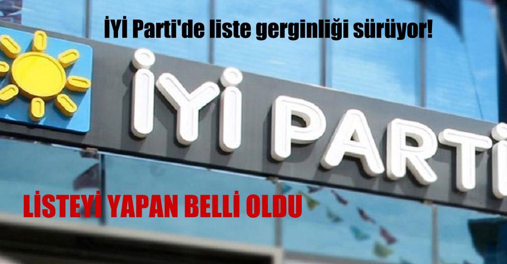 İYİ Parti'de liste gerginliği sürüyor