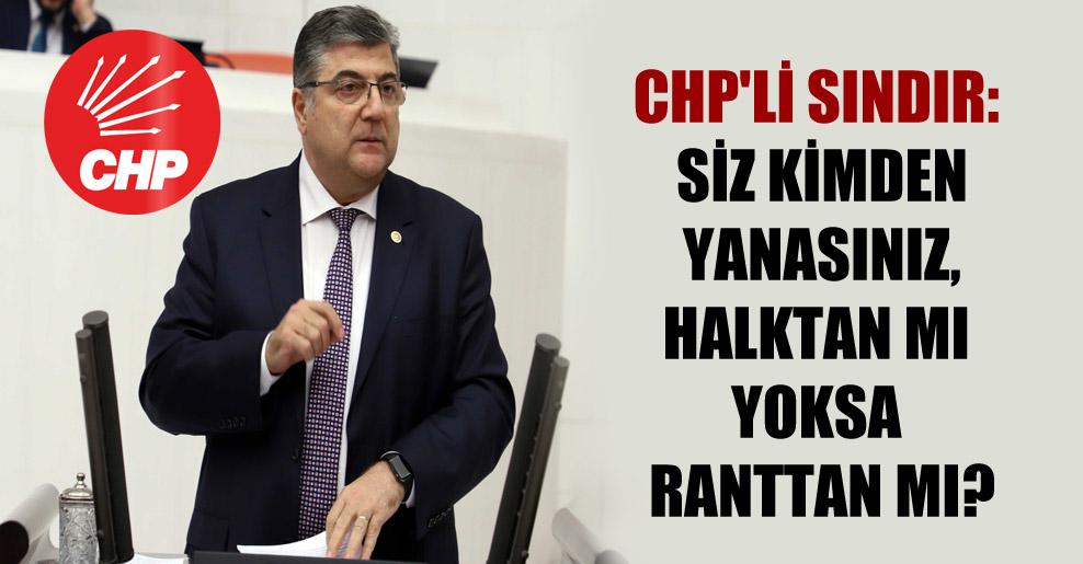 CHP'li Sındır: Siz kimden yanasınız, halktan mı yoksa ranttan mı?