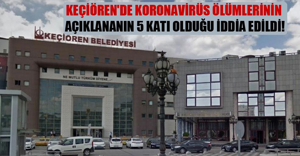 Keçiören'de Koronavirüs ölümlerinin açıklananın 5 katı olduğu iddia edildi!