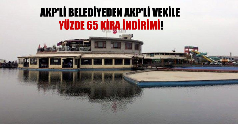 AKP'li belediyeden AKP'li vekile yüzde 65 kira indirimi!