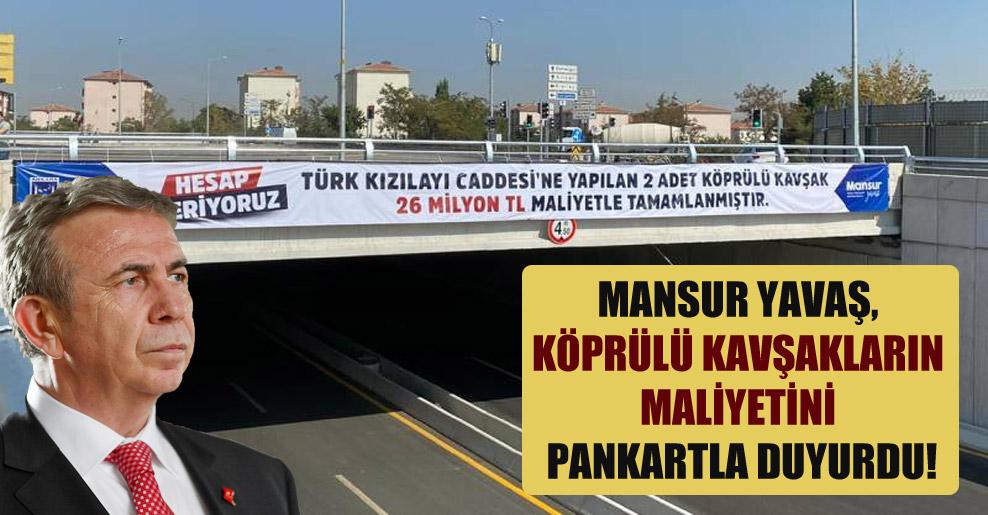Mansur Yavaş, köprülü kavşakların maliyetini pankartla duyurdu!