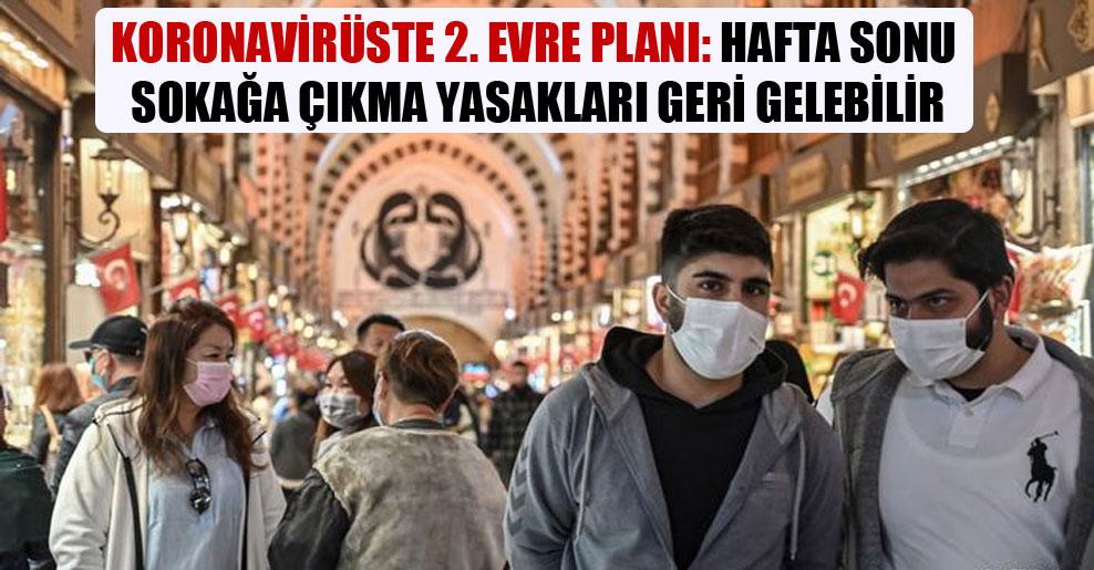 Koronavirüste 2. evre planı: Hafta sonu sokağa çıkma yasakları geri gelebilir