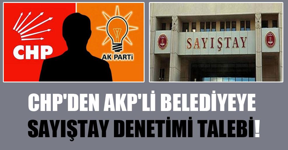 CHP'den AKP'li belediyeye Sayıştay denetimi talebi!