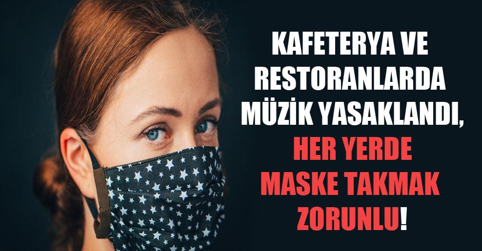 Kafeterya ve restoranlarda müzik yasaklandı, her yerde maske takmak zorunlu