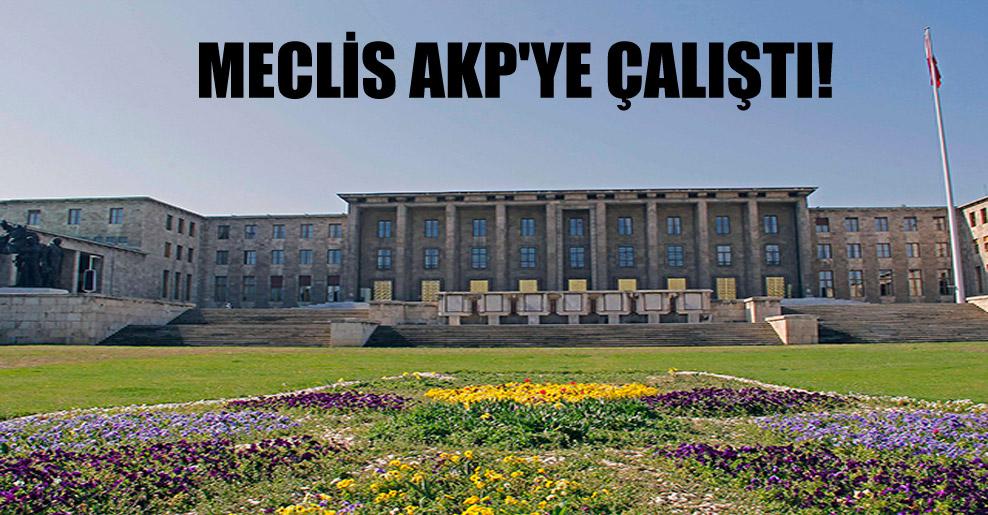 Meclis AKP'ye çalıştı!