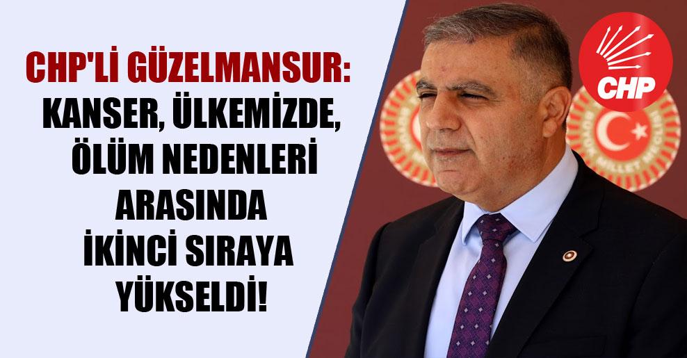 CHP'li Güzelmansur: Kanser, ülkemizde, ölüm nedenleri arasında ikinci sıraya yükseldi!