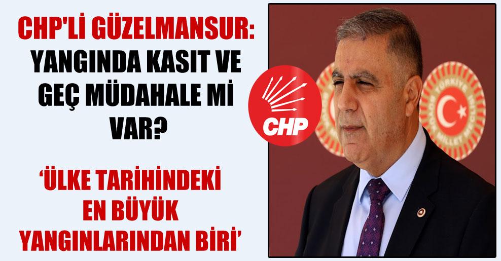 CHP'li Güzelmansur: Yangında kasıt ve geç müdahale mi var?