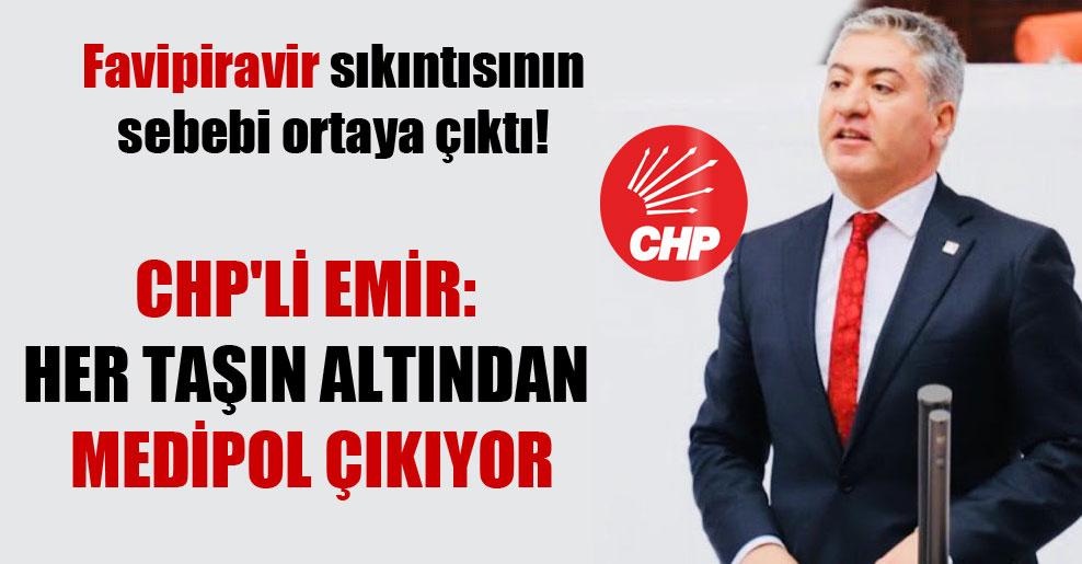 Favipiravir sıkıntısının sebebi ortaya çıktı! CHP'li Emir: Her taşın altından Medipol çıkıyor