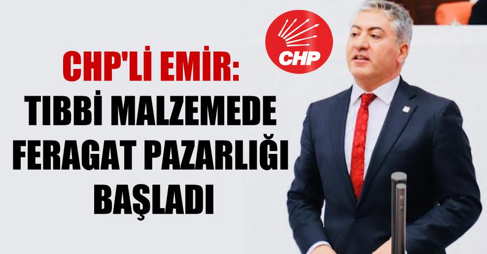 CHP'li Emir: Tıbbi malzemede feragat pazarlığı başladı