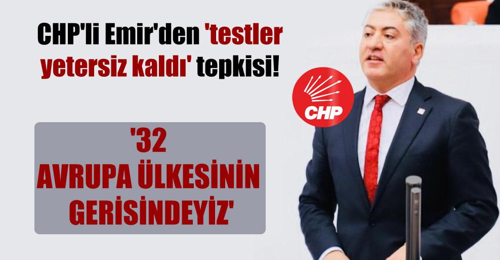 CHP'li Emir'den 'testler yetersiz kaldı' tepkisi!  '32 Avrupa ülkesinin gerisindeyiz'