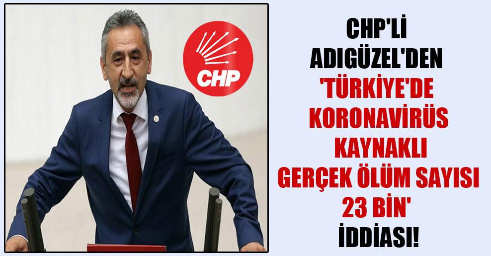 CHP'li Adıgüzel'den 'Türkiye'de Koronavirüs kaynaklı gerçek ölüm sayısı 23 bin' iddiası!