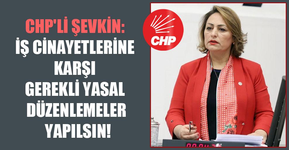 CHP'li Şevkin: İş cinayetlerine karşı gerekli yasal düzenlemeler yapılsın!