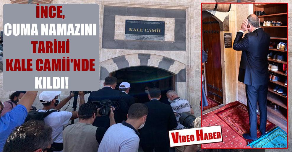 İnce, Cuma namazını tarihi Kale Camii'nde kıldı!