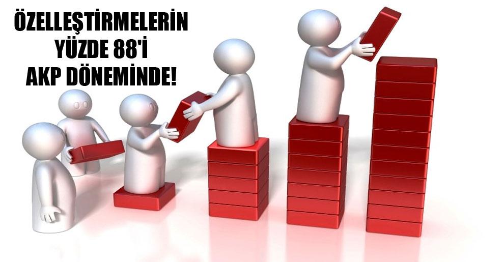 Özelleştirmelerin yüzde 88'i AKP döneminde!