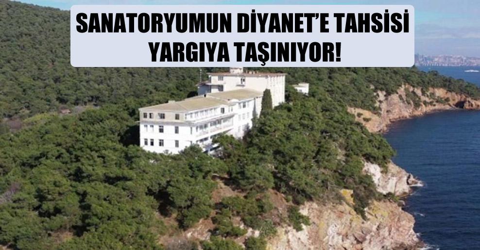 Sanatoryumun Diyanet'e tahsisi yargıya taşınıyor!