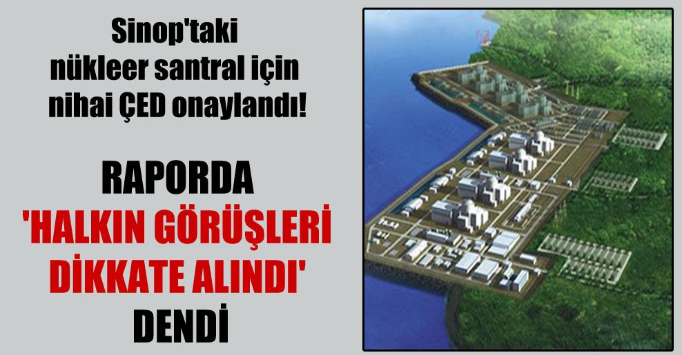 Sinop'taki nükleer santral için nihai ÇED onaylandı!