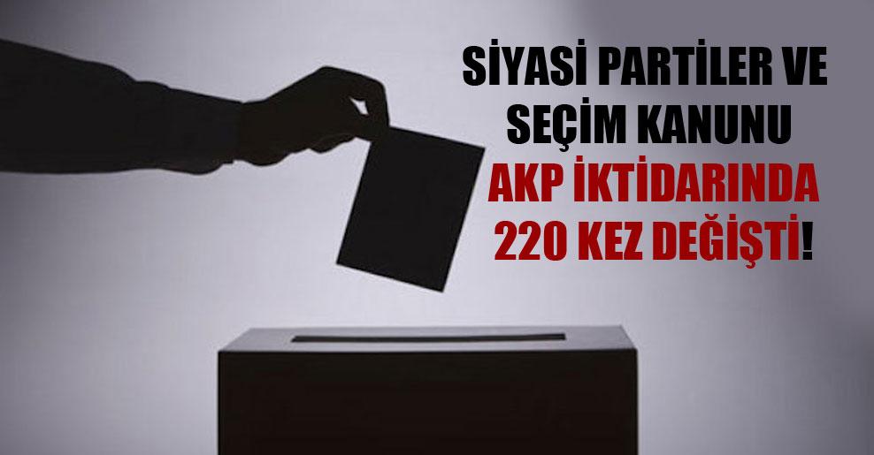 Siyasi partiler ve seçim kanunu AKP iktidarında 220 kez değişti!