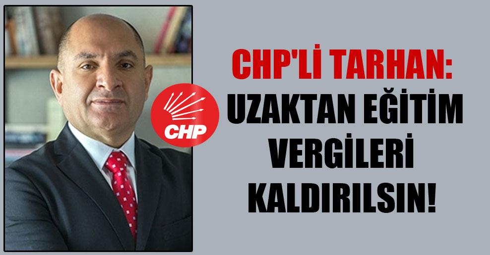 CHP'li Tarhan: Uzaktan eğitim vergileri kaldırılsın!