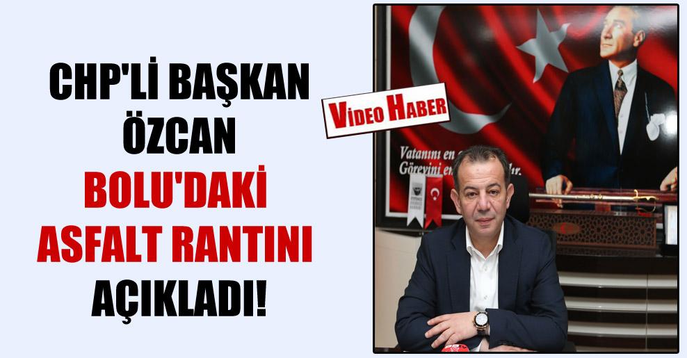 CHP'li Başkan Özcan Bolu'daki asfalt rantını açıkladı!