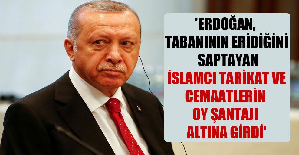 'Erdoğan, tabanının eridiğini saptayan İslamcı tarikat ve cemaatlerin oy şantajı altına girdi'