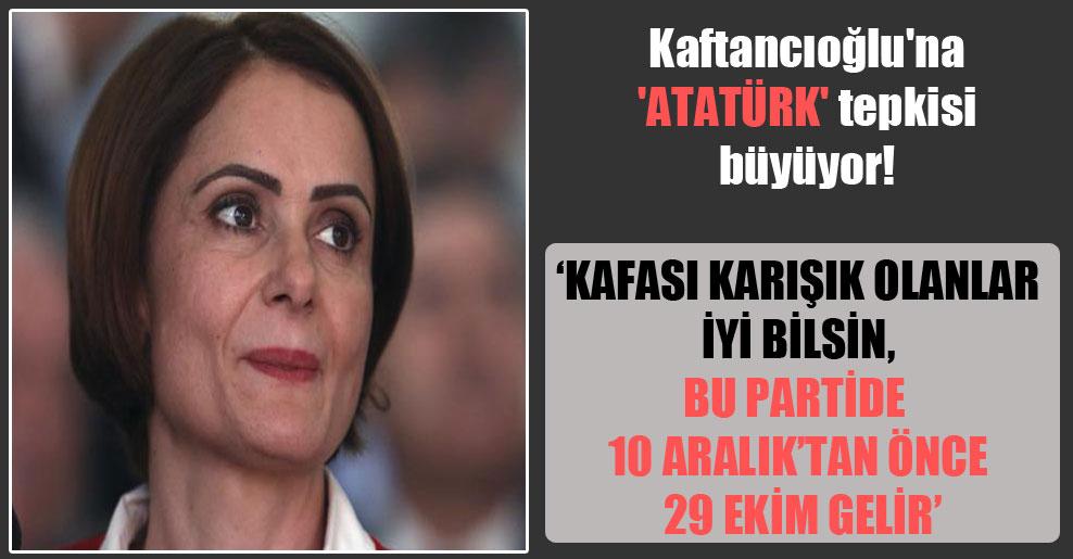Kaftancıoğlu'na 'Atatürk' tepkisi büyüyor!  'Bu partide 10 Aralık'tan önce 29 Ekim gelir'
