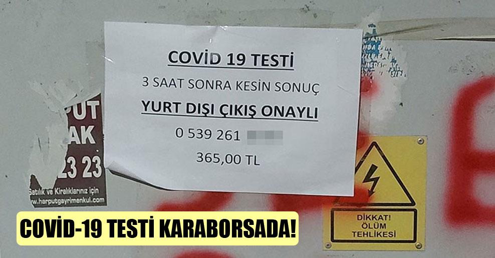 Covid-19 testi karaborsada!