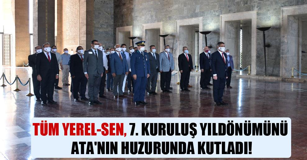 Tüm Yerel-Sen, 7. kuruluş yıldönümünü Ata'nın huzurunda kutladı!