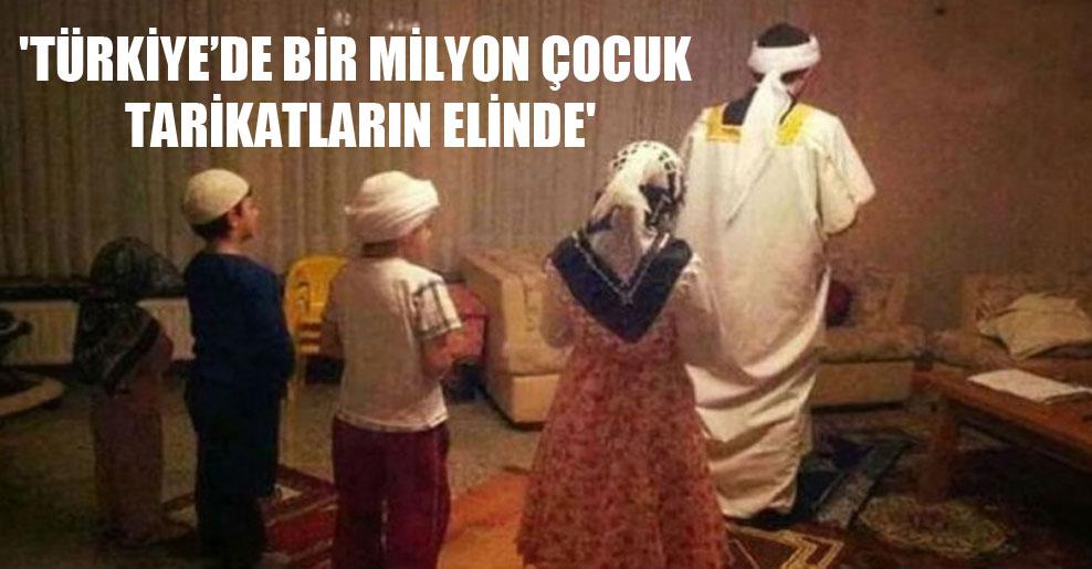 'Türkiye'de bir milyon çocuk tarikatların elinde'