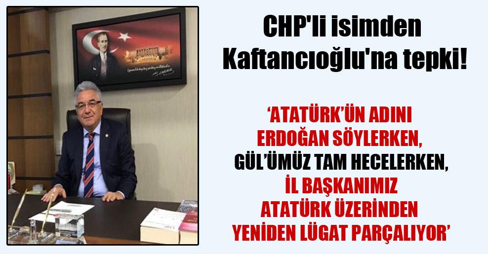 CHP'li isimden Kaftancıoğlu'na tepki! 'Atatürk üzerinden lügat parçalayan il başkanımız'