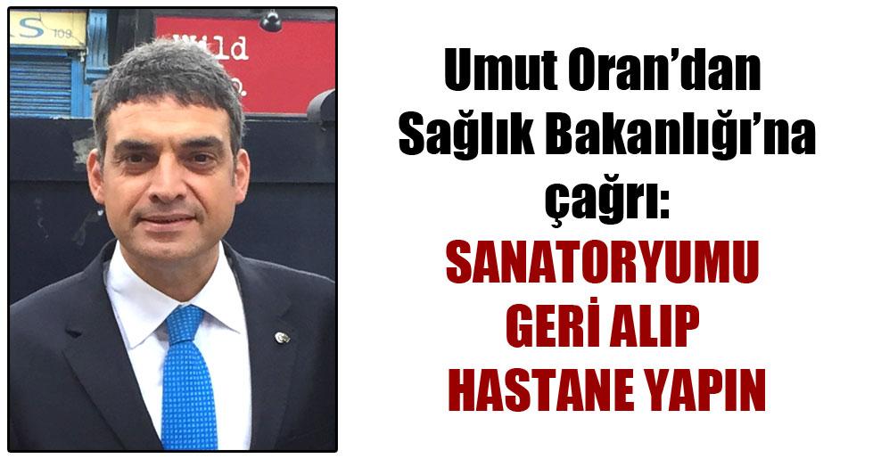 Umut Oran'dan Sağlık Bakanlığı'na çağrı: Sanatoryumu geri alıp hastane yapın