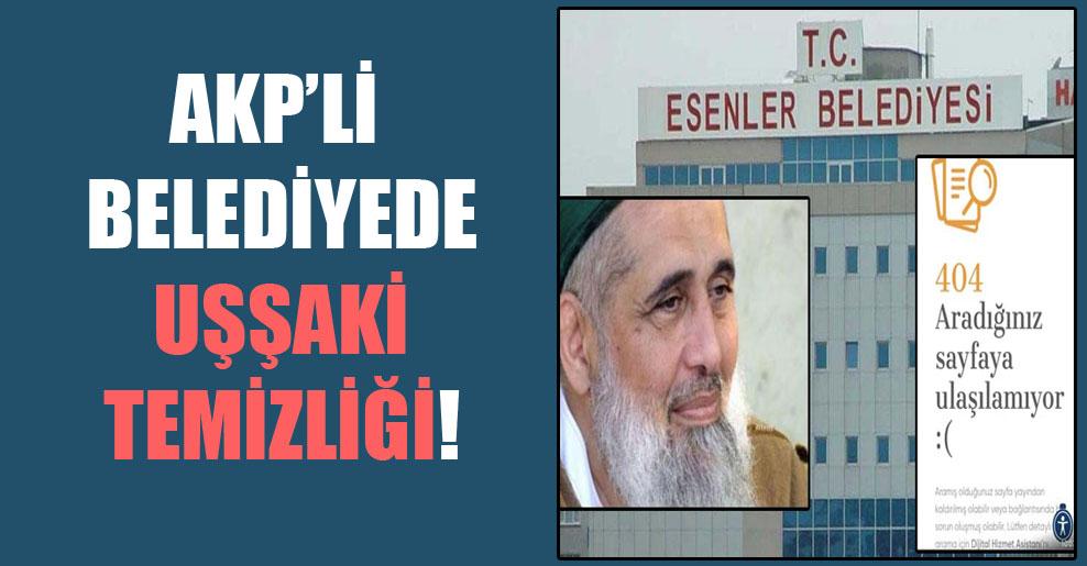 AKP'li belediyede Uşşaki temizliği!