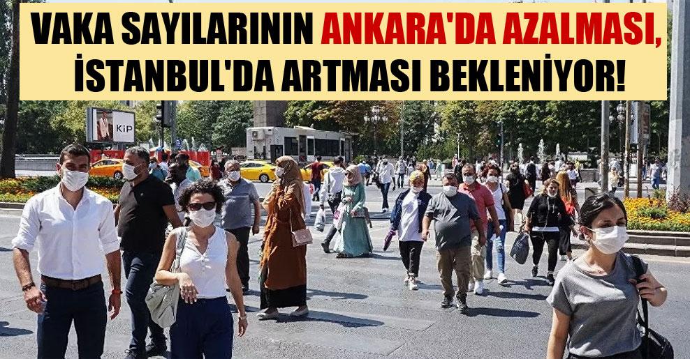 Vaka sayılarının Ankara'da azalması, İstanbul'da artması bekleniyor!