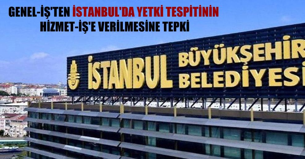 Genel-İş'ten İstanbul'da yetki tespitinin Hizmet-İş'e verilmesine tepki