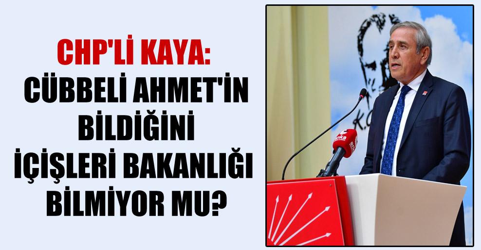 CHP'li Kaya: Cübbeli Ahmet'in bildiğini İçişleri Bakanlığı bilmiyor mu?