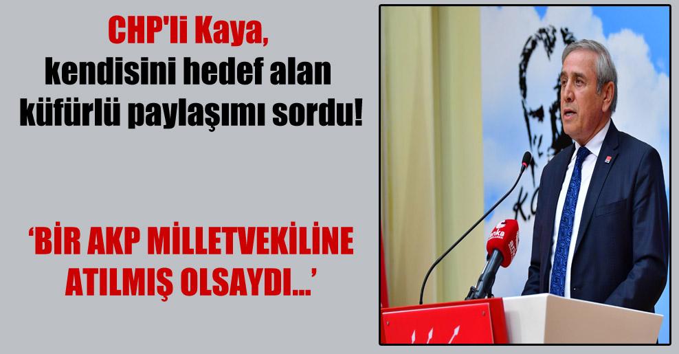 CHP'li Kaya, kendisini hedef alan küfürlü paylaşımı sordu!