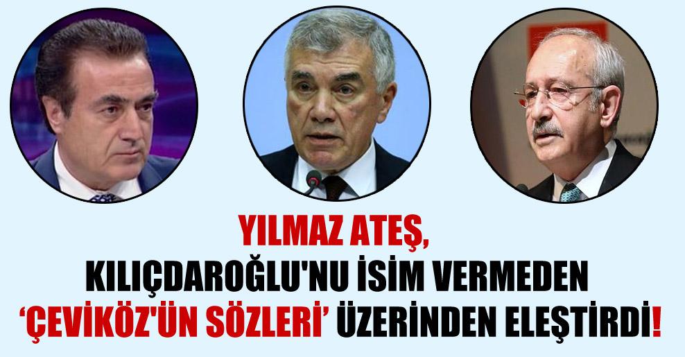 Yılmaz Ateş, Kılıçdaroğlu'nu isim vermeden 'Çeviköz'ün sözleri' üzerinden eleştirdi