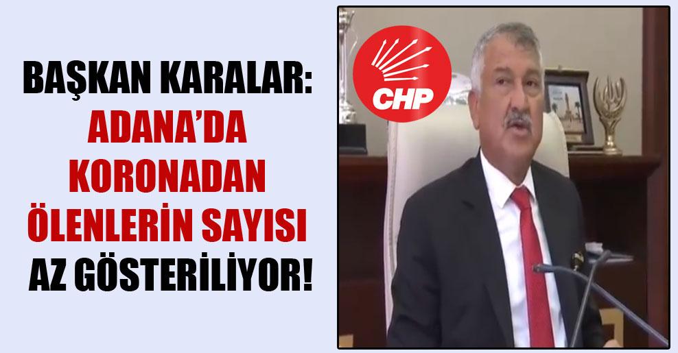 Başkan Karalar: Adana'da koronadan ölenlerin sayısı az gösteriliyor!