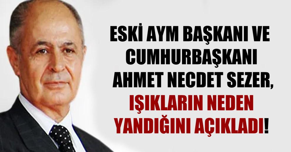 Eski AYM Başkanı ve Cumhurbaşkanı Ahmet Necdet Sezer, ışıkların neden yandığını açıkladı!